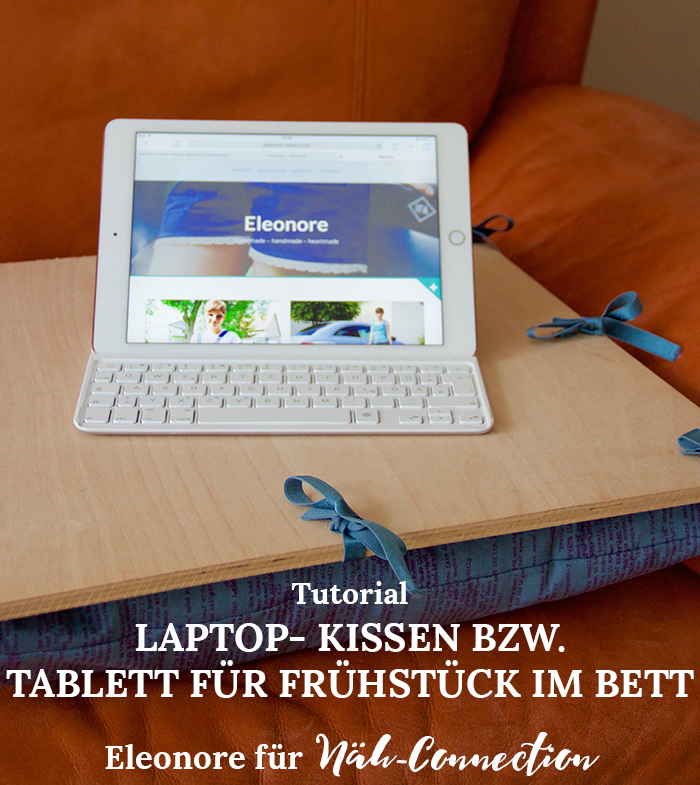 Eleonore Creative für Näh-Connection | Tutorial für ein Laptop-Kissen, oder Zeichen bzw. Frühstückstablett. Schnelles und einfaches Projekt